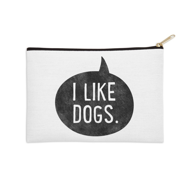 I Like Dogs Accessories Zip Pouch by Nisa Fiin's Artist Shop
