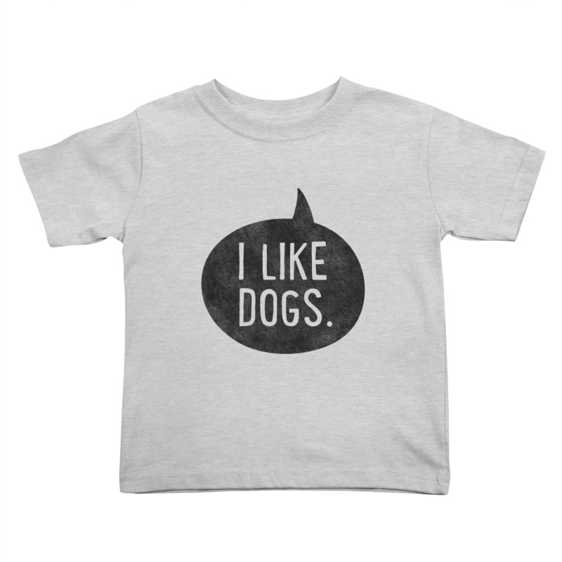 I Like Dogs Kids Toddler T-Shirt by Nisa Fiin's Artist Shop