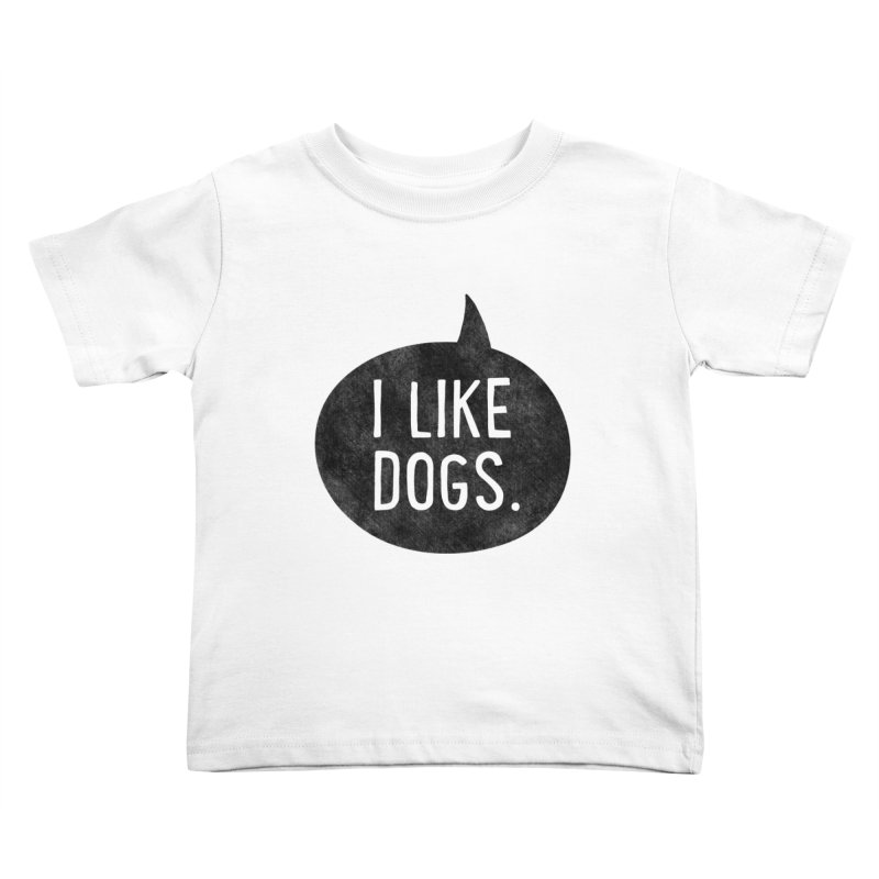 I Like Dogs Kids Toddler T-Shirt by Nisa Fiin's Artist Shop