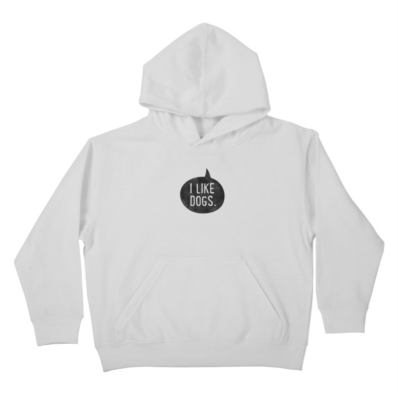 I Like Dogs Kids Pullover Hoody by Nisa Fiin's Artist Shop