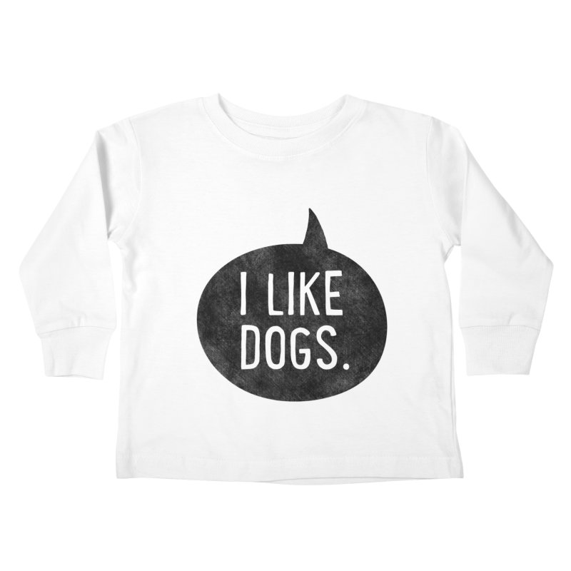 I Like Dogs Kids Toddler Longsleeve T-Shirt by Nisa Fiin's Artist Shop