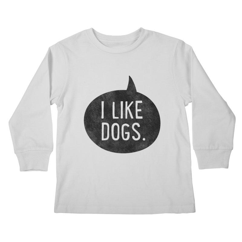 I Like Dogs Kids Longsleeve T-Shirt by Nisa Fiin's Artist Shop