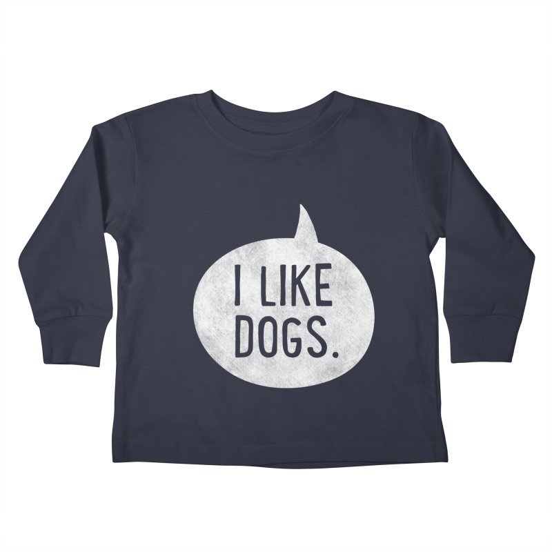 I like Dogs - white Kids Toddler Longsleeve T-Shirt by Nisa Fiin's Artist Shop