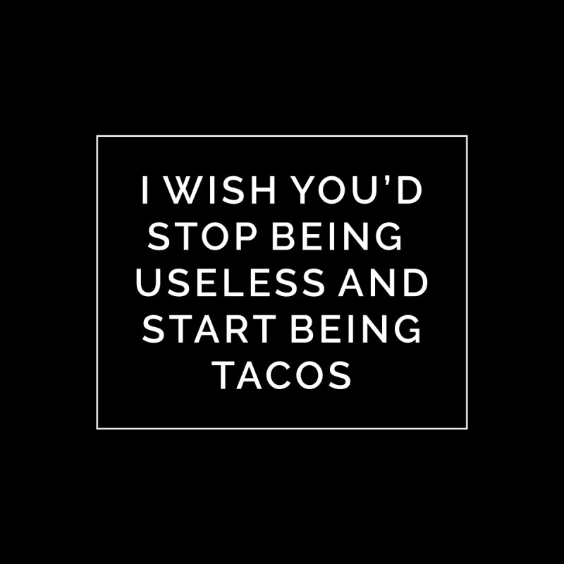 Most My Wishes Are Taco Related None  by Fueled By Insomnia