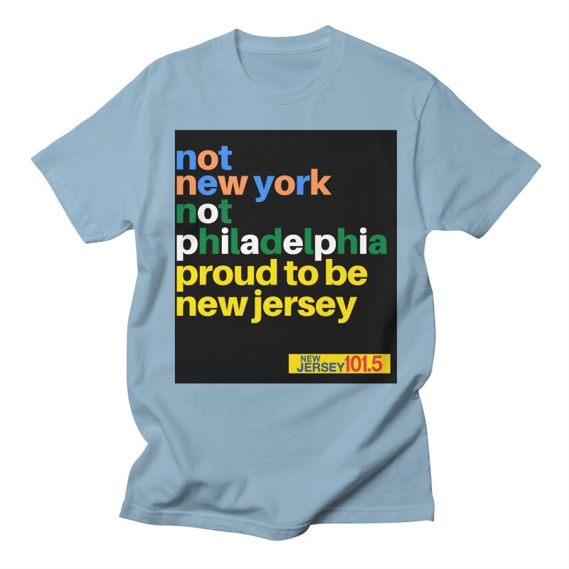 not new york. not philadelphia. proud to be new jersey Men's T-Shirt by NJ101.5's Artist Shop