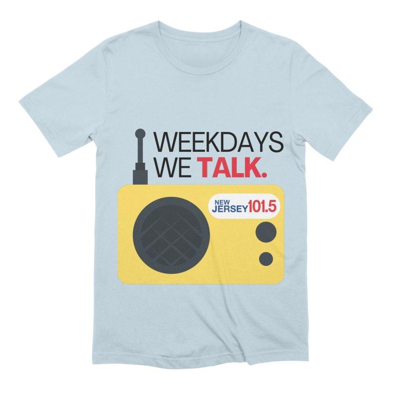 Weekdays We Talk Men's T-Shirt by NJ101.5's Artist Shop