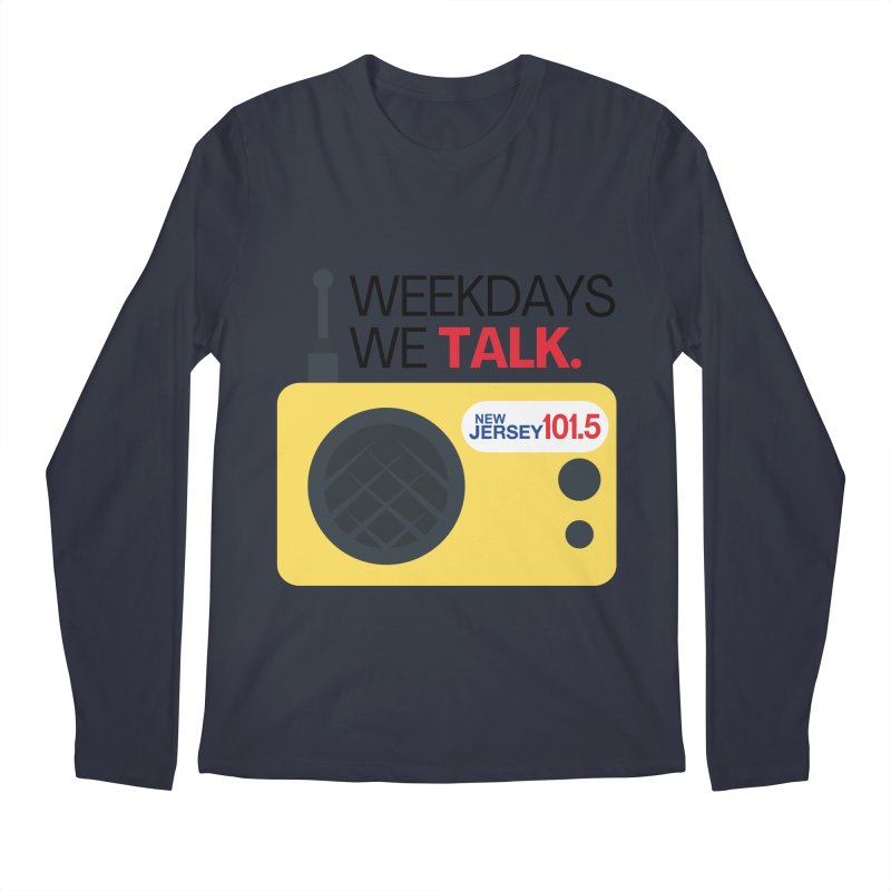 Weekdays We Talk Men's Longsleeve T-Shirt by NJ101.5's Artist Shop