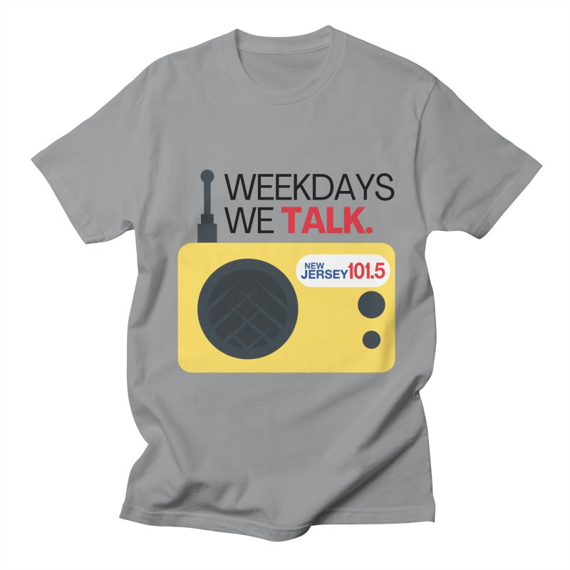 Weekdays We Talk Men's T-Shirt by NJ101.5's Artist Shop