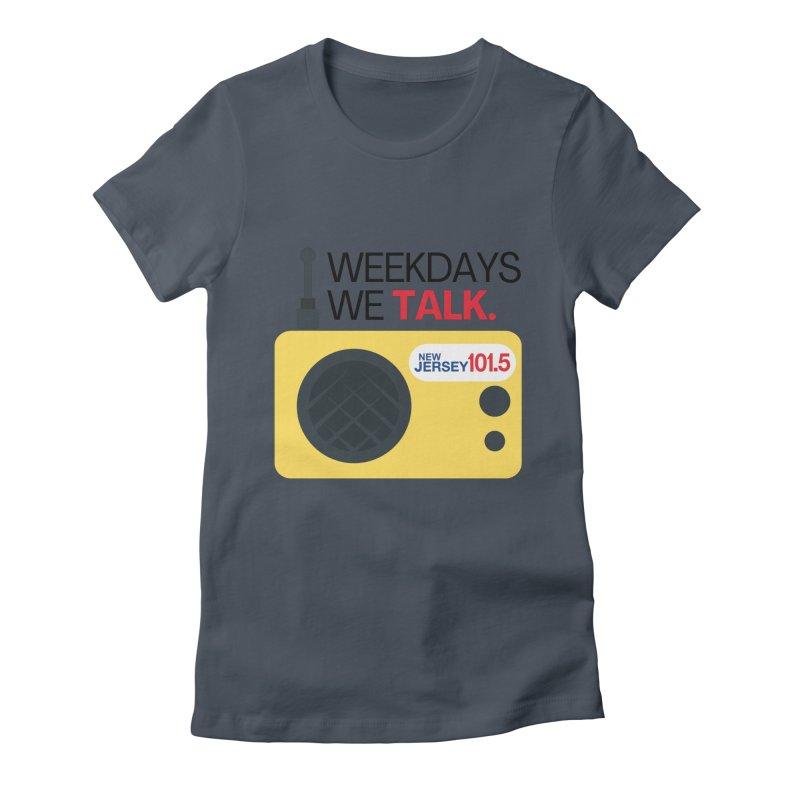 Weekdays We Talk Women's T-Shirt by NJ101.5's Artist Shop