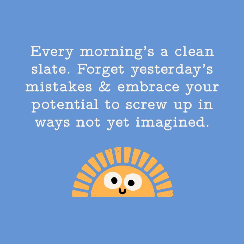 Every Morning's a Clean Slate Home by nobodyaskedbydavidolenick's Artist Shop
