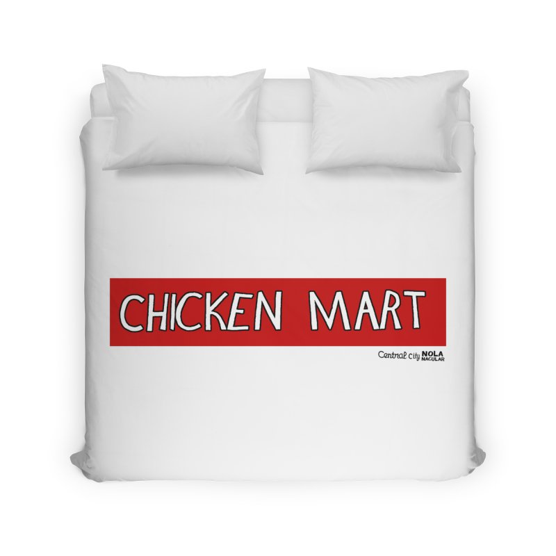 NOLA 'Nacular Chicken Mart sign - Central City New Orleans T-shirt Home Duvet by NOLA 'Nacular's Shop