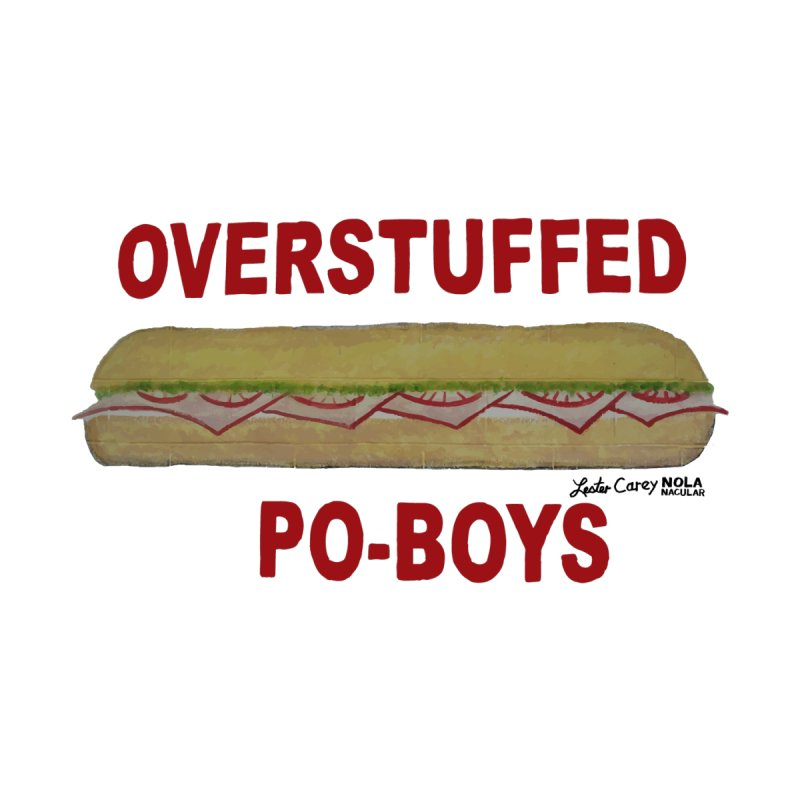 NOLA 'Nacular Overstuffed Poboys sign Lester Carey t-shirt   by NOLA 'Nacular's Shop