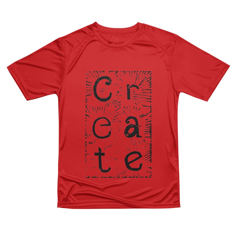 CREATE Women's Performance Unisex T-Shirt by NOLA 'Nacular's Shop