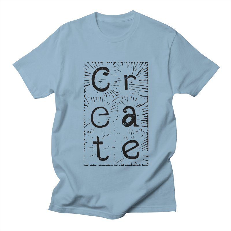 CREATE Women's Regular Unisex T-Shirt by NOLA 'Nacular's Shop