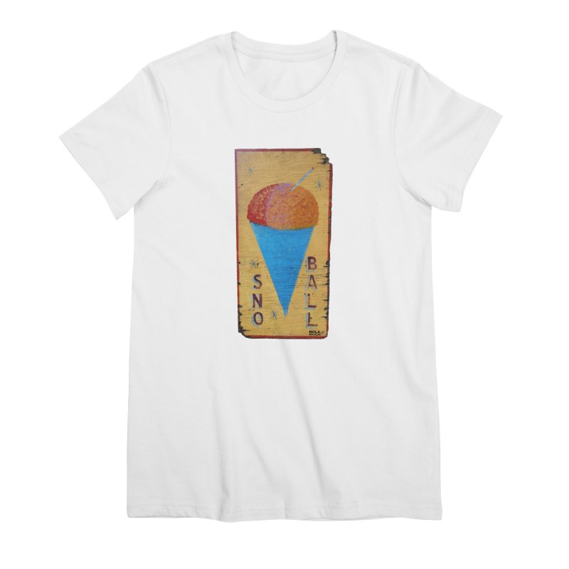 Sno Ball hand-painted sign Women's Premium T-Shirt by NOLA 'Nacular's Shop