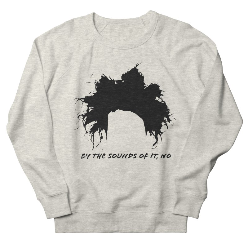 by the sounds of it Women's French Terry Sweatshirt by NOLA 'Nacular's Shop