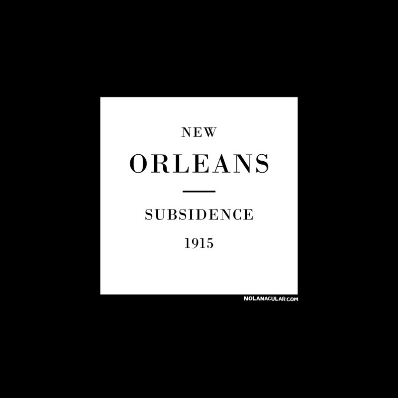 New Orleans - Subsidence by NOLA 'Nacular's Shop