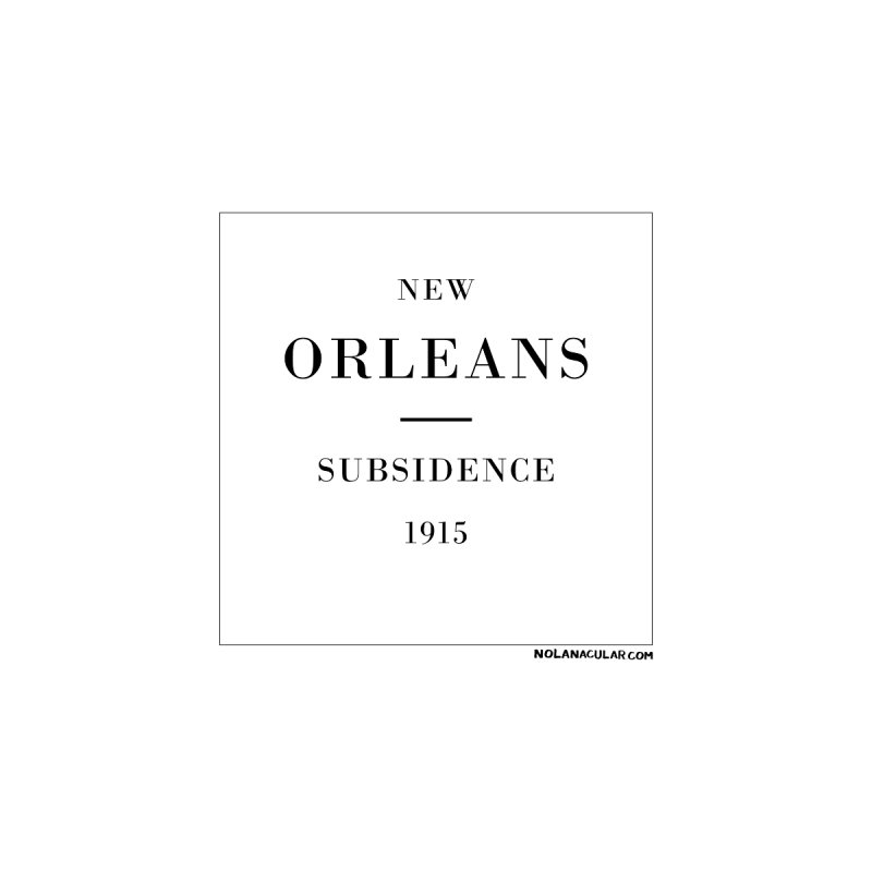 New Orleans - Subsidence (on white) by NOLA 'Nacular's Shop