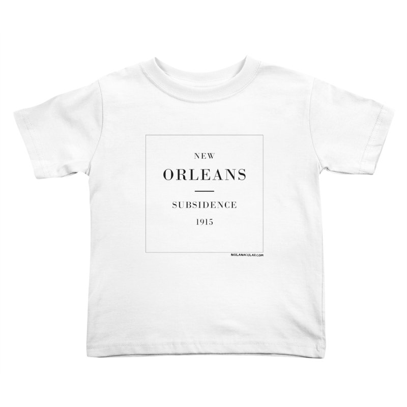 New Orleans - Subsidence (on white) Kids Toddler T-Shirt by NOLA 'Nacular's Shop