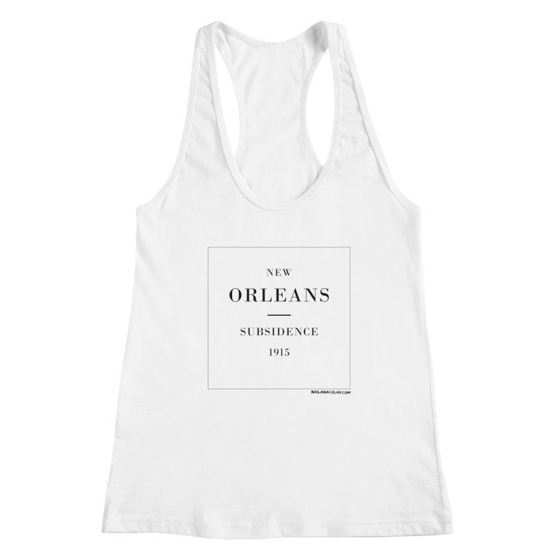New Orleans - Subsidence (on white) Women's Racerback Tank by NOLA 'Nacular's Shop