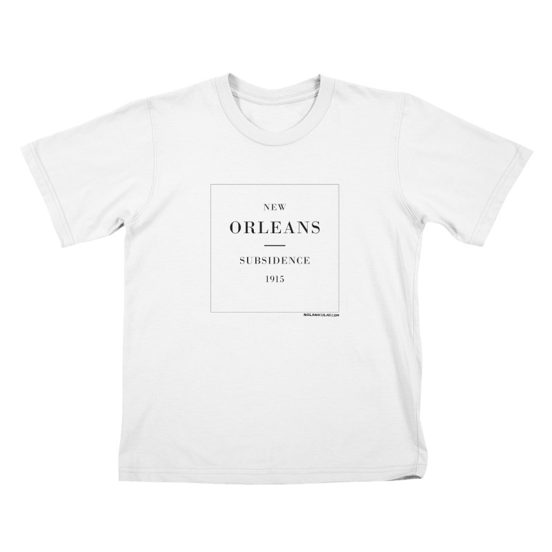 New Orleans - Subsidence (on white) Kids T-Shirt by NOLA 'Nacular's Shop