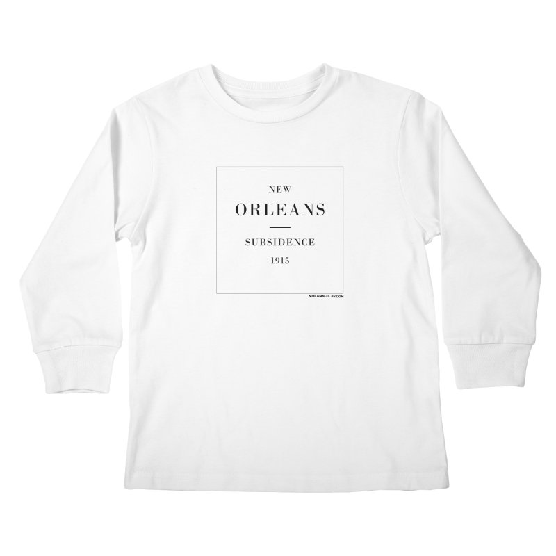 New Orleans - Subsidence (on white) Kids Longsleeve T-Shirt by NOLA 'Nacular's Shop