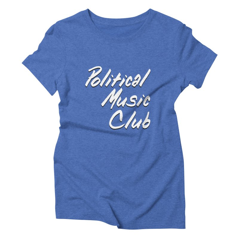 Political Music Club in Women's Triblend T-Shirt Blue Triblend by nonhollywood's Artist Shop