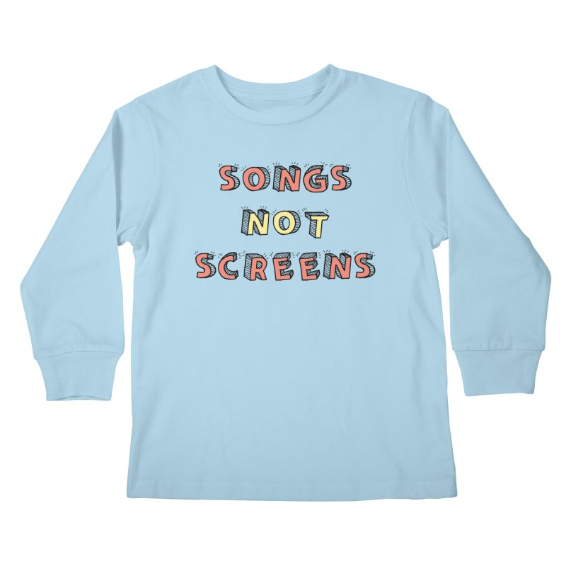 Songs Not Screens Kids Longsleeve T-Shirt by Noodle Loaf - An Interactive Music Themed Podcast