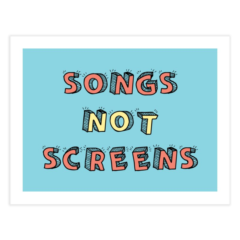 Songs Not Screens Home Fine Art Print by Noodle Loaf - An Interactive Music Themed Podcast