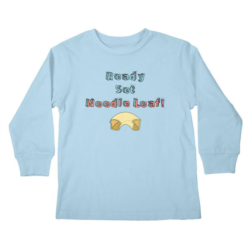 Ready Set Noodle Loaf! Kids Longsleeve T-Shirt by Noodle Loaf - An Interactive Music Themed Podcast