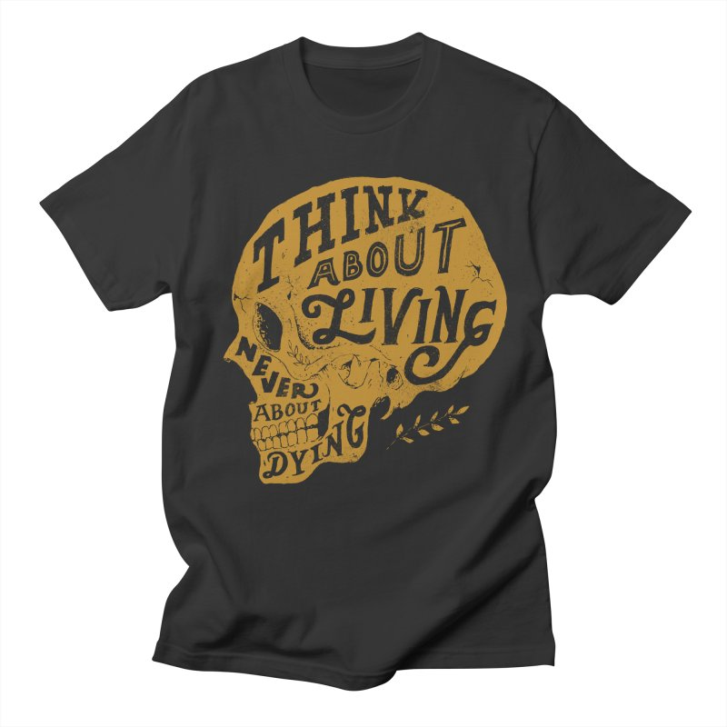 Think About Living Men's T-shirt by normanduenas's Artist Shop