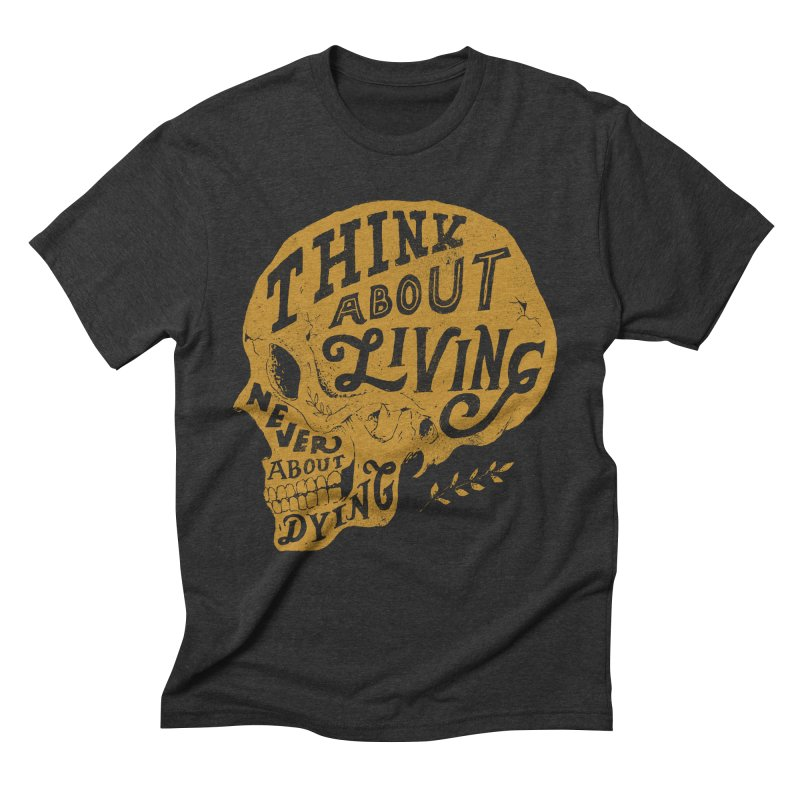 Think About Living Men's Triblend T-Shirt by normanduenas's Artist Shop