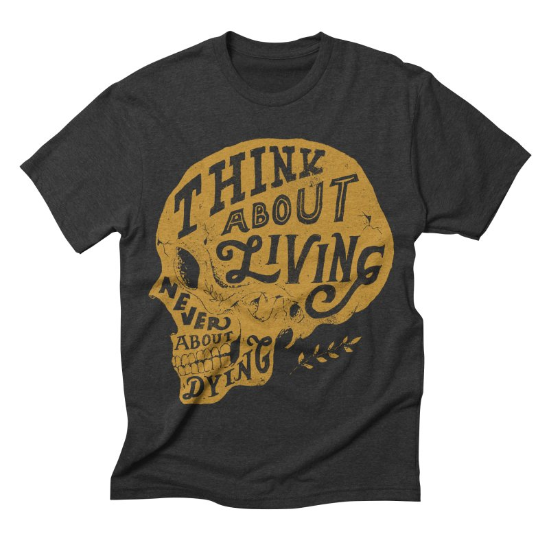 Think About Living Men's Triblend T-shirt by normanduenas's Artist Shop