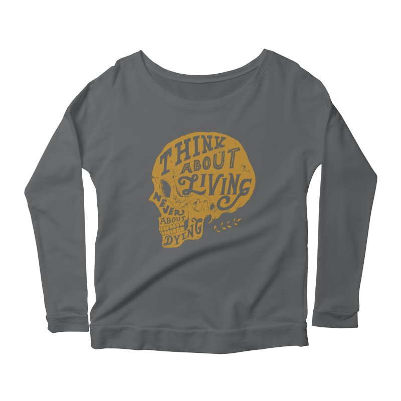 Think About Living Women's Longsleeve Scoopneck  by normanduenas's Artist Shop