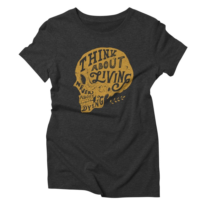 Think About Living Women's Triblend T-shirt by normanduenas's Artist Shop