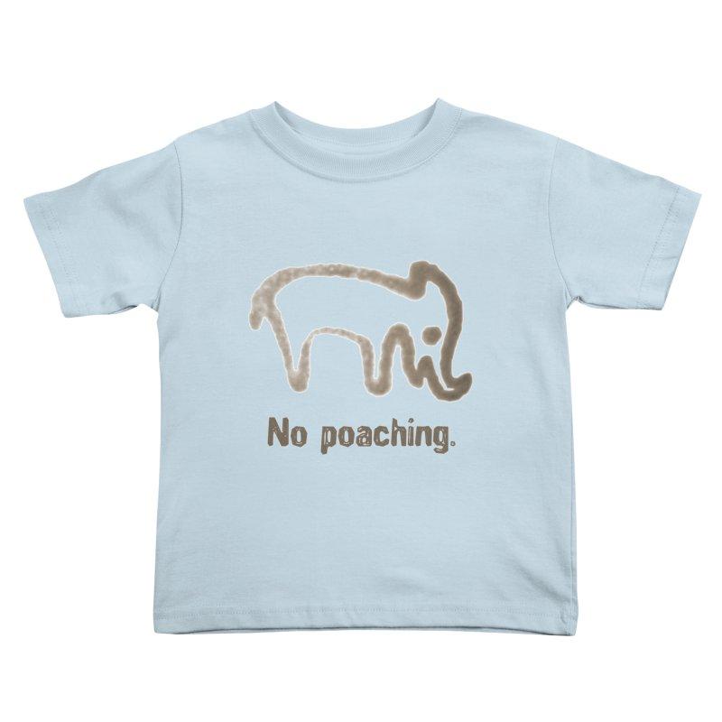 No Poaching. Kids Toddler T-Shirt by norsumarketing's Artist Shop