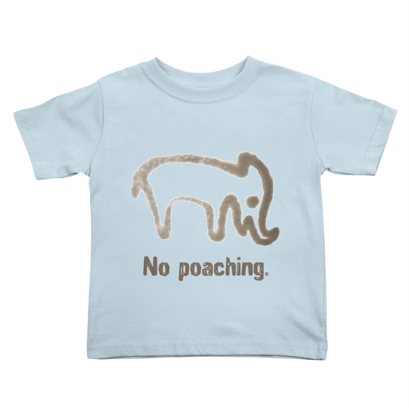 No Poaching. in Kids Toddler T-Shirt Baby Blue by norsumarketing's Artist Shop