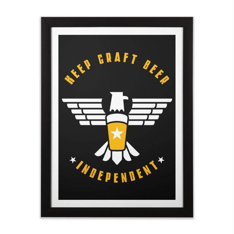 Keep Craft Beer Independent Home Framed Fine Art Print by North Craftolina