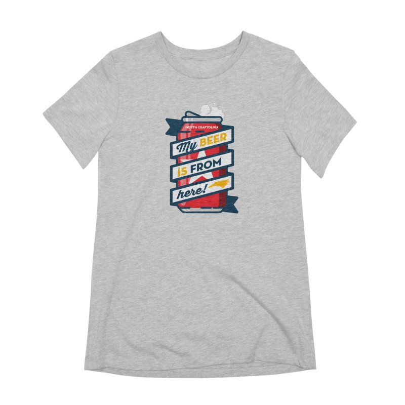 My Beer Is From Here Can Women's Extra Soft T-Shirt by North Craftolina