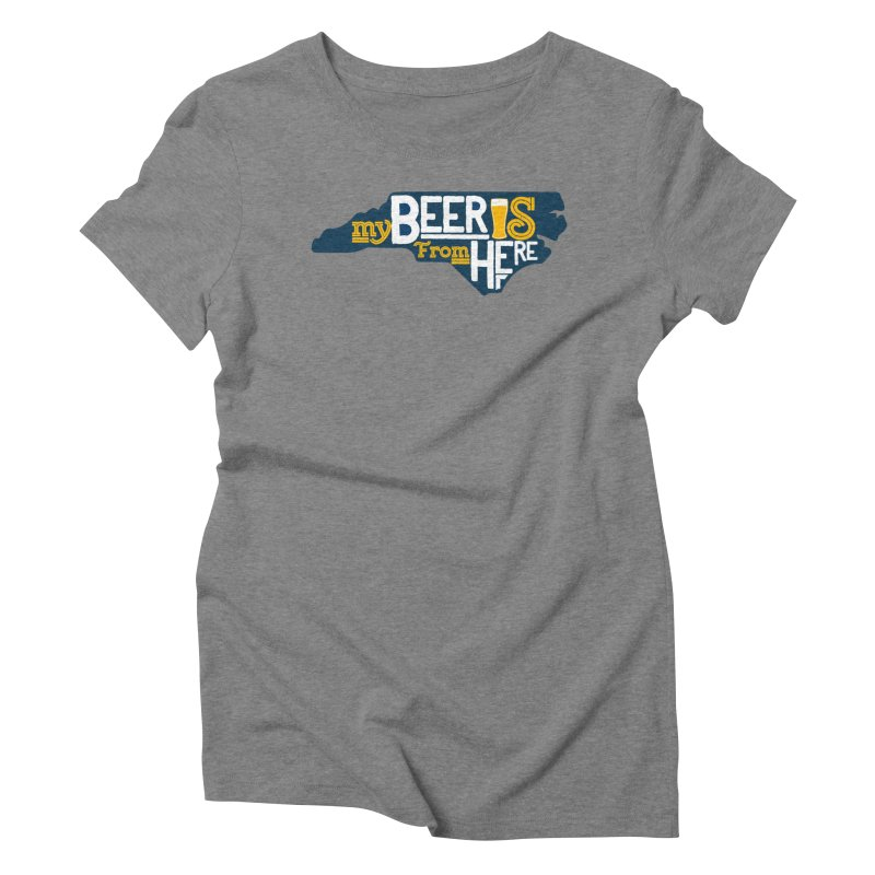 My Beer Is From Here State Women's Triblend T-Shirt by North Craftolina