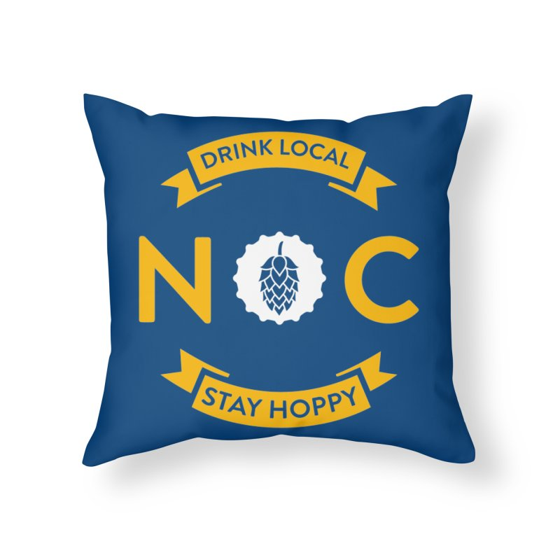 NC Drink Local Stay Hoppy Home Throw Pillow by North Craftolina