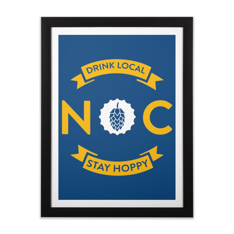 NC Drink Local Stay Hoppy Home Framed Fine Art Print by North Craftolina