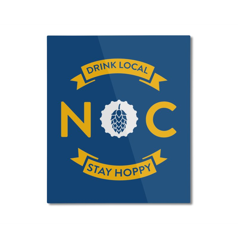 NC Drink Local Stay Hoppy Home Mounted Aluminum Print by North Craftolina