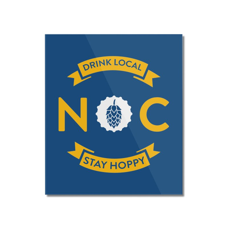 NC Drink Local Stay Hoppy Home Mounted Acrylic Print by North Craftolina