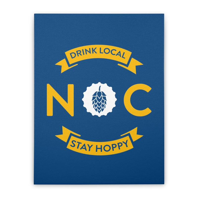 NC Drink Local Stay Hoppy Home Stretched Canvas by North Craftolina