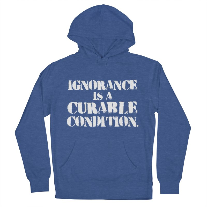 Ignorance is a Curable Condition Women's French Terry Pullover Hoody by The Northwest Press Shop