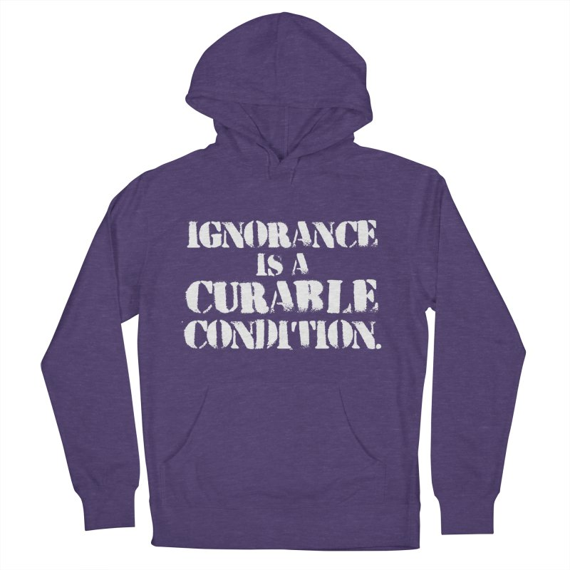 Ignorance is a Curable Condition Men's French Terry Pullover Hoody by The Northwest Press Shop