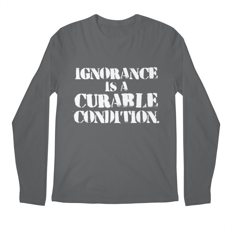 Ignorance is a Curable Condition Men's Regular Longsleeve T-Shirt by The Northwest Press Shop