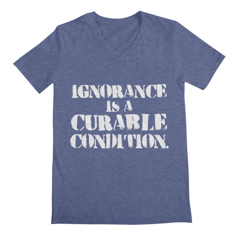 Ignorance is a Curable Condition Men's Regular V-Neck by The Northwest Press Shop