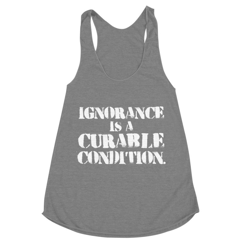 Ignorance is a Curable Condition Women's Racerback Triblend Tank by The Northwest Press Shop